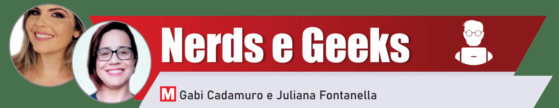 Nerds e Geeks por Gabi Cadamuro e Juliana Fontanella